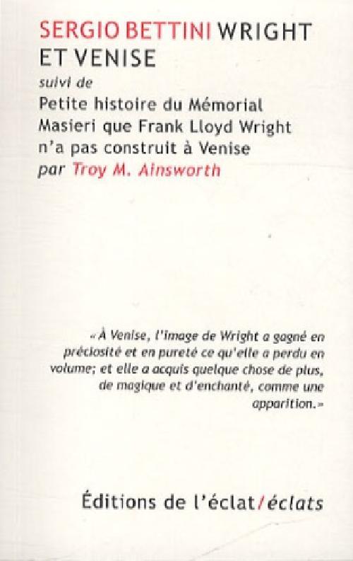 Wright et Venise - SuIvi de Petite histoire du Mémorial Masieri que Frank Lloyd Wright n'a pas const