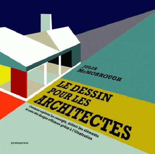 Le dessin pour les architectes - Comment explorer les concepts, définir les éléments et créer des de