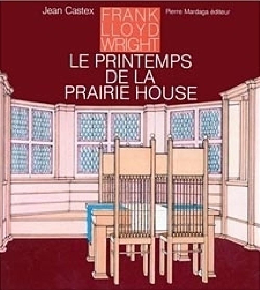 Frank Lloyd Wright - Le printemps de la Prairie House