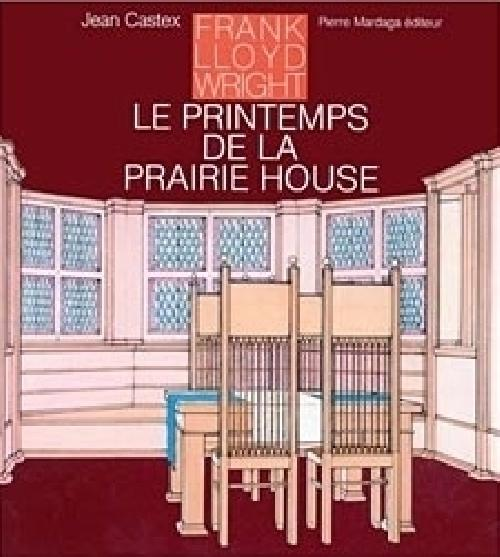 Frank Lloyd Wright - Le printemps de la Prairie House