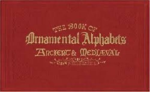 The book of ornamental alphabets: ancient & mediaeval