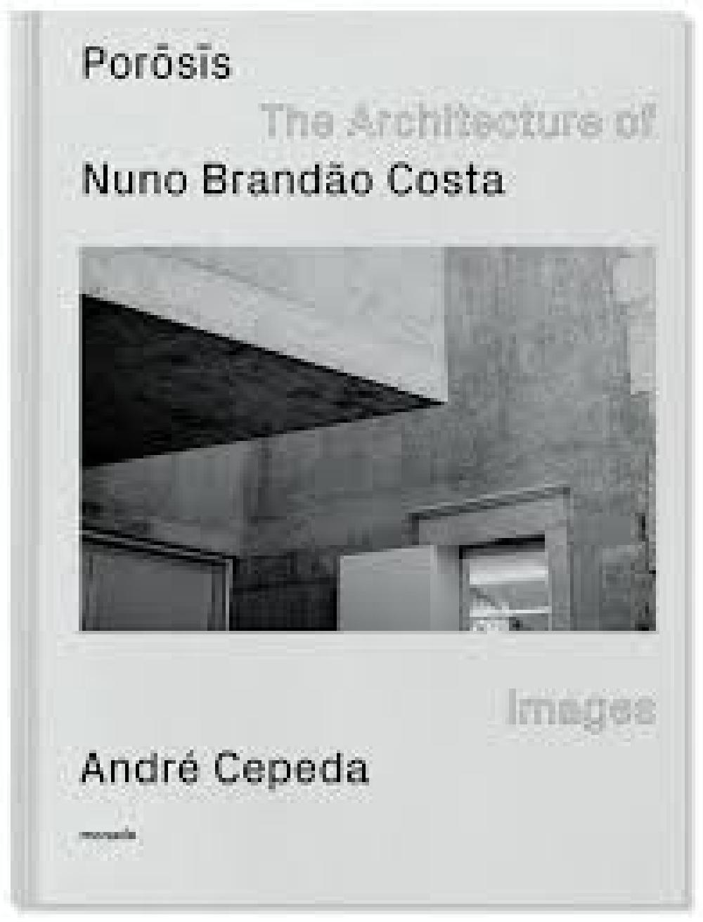 POROSIS The Architecture of Nuno Brandão Costa