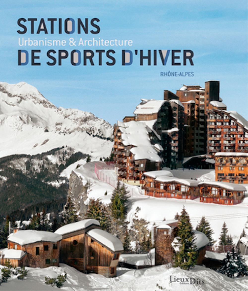 Stations de sports d'hiver - Urbanisme et architecture