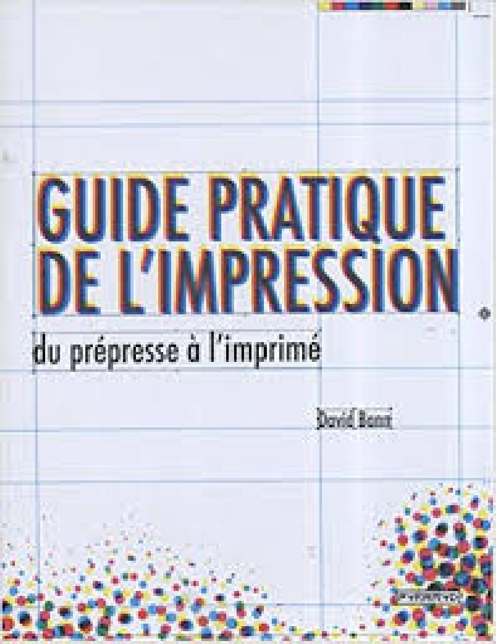Guide pratique de l'impression - Du prépresse à l'imprimé