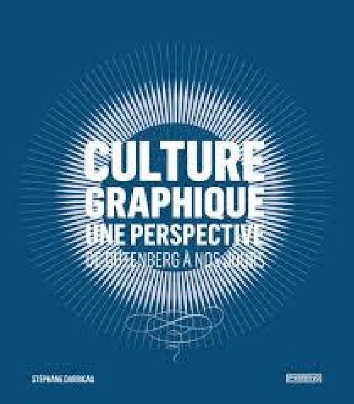 Culture graphique - Une perspective, de Gutenberg à nos jours