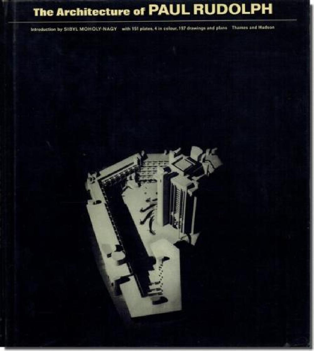 The architecture of Paul Rudolph - Introduction by Sibyl Moholy-Nagy