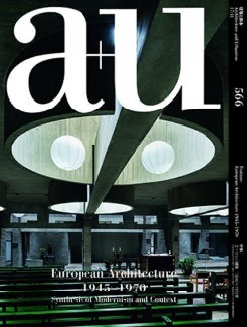 A+U 566 17:11 European Architecture 1945-1970 Synthesis Of Modernism And Context