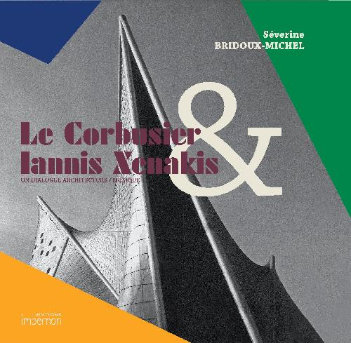 Le Corbusier & Iannis Xenakis. Un dialogue architecture / musique.