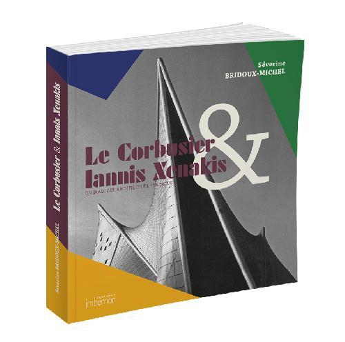 Le Corbusier & Iannis Xenakis. Un dialogue architecture / musique.