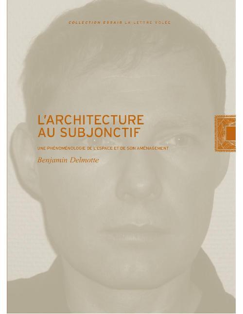 L'architecture au subjonctif - Une phénoménologie de l'espace et de son aménagement