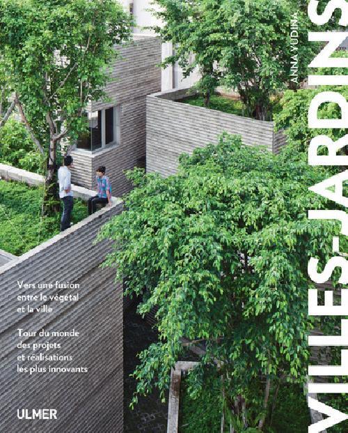 Villes-jardins - Vers une fusion entre le végétal et la ville. Tour du monde des projets et réalisat