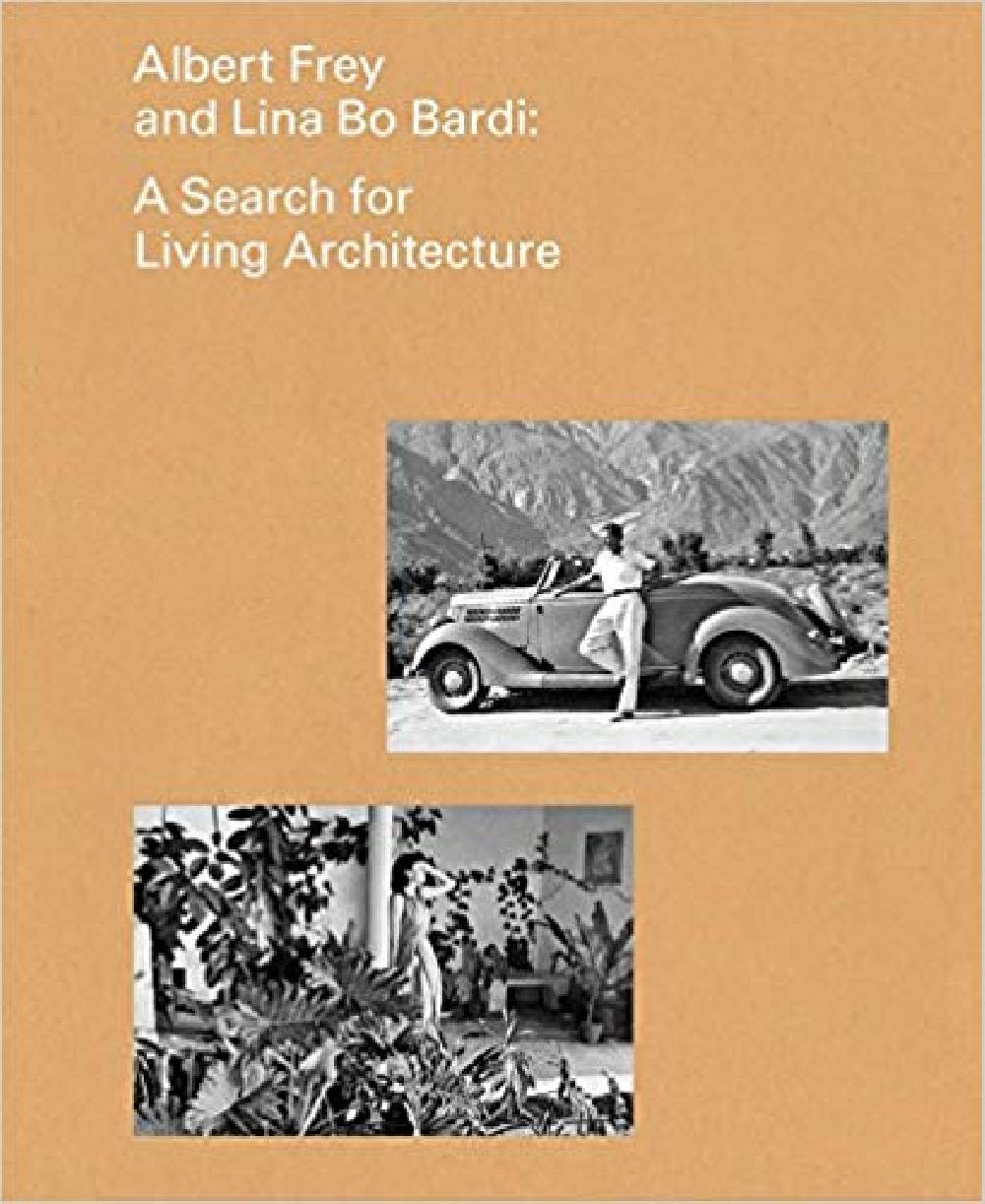 Albert Frey and Lino Bo Bardi. A Search for Living Architecture