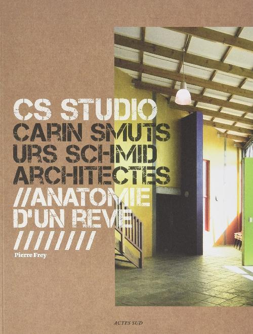 CS Studio, Carin Smuts Urs Schmid architectes - Anatomie d'un rêve