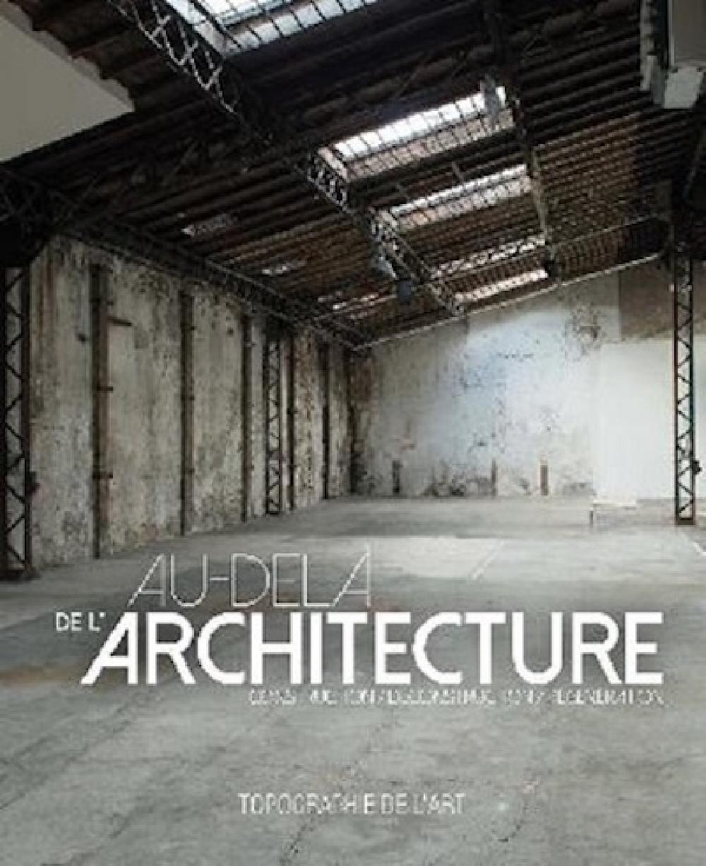AU-DELÀ DE L'ARCHITECTURE  Exposition, Paris, Topographie de l'art, 17 septembre-25 octobre 2014