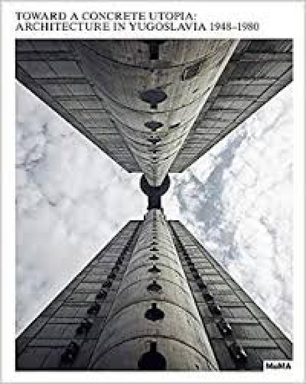 Toward a Concrete Utopia: Architecture in Yugoslavia, 1948?1980