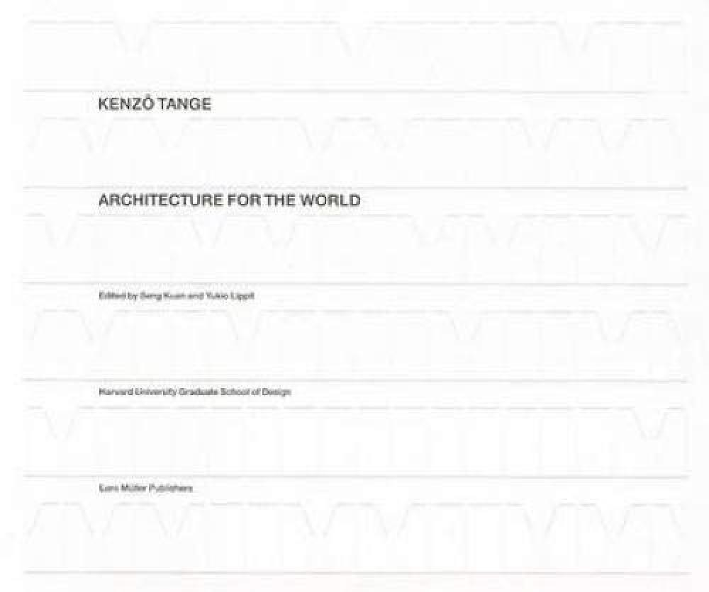 KENZO TANGE ARCHITECTURE FOR THE WORLD