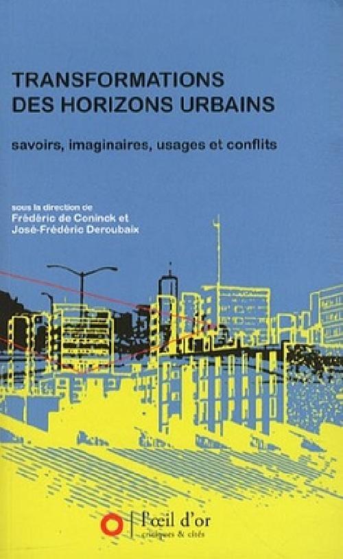 Transformations des horizons urbains - Savoirs, imaginaires, usages et conflits