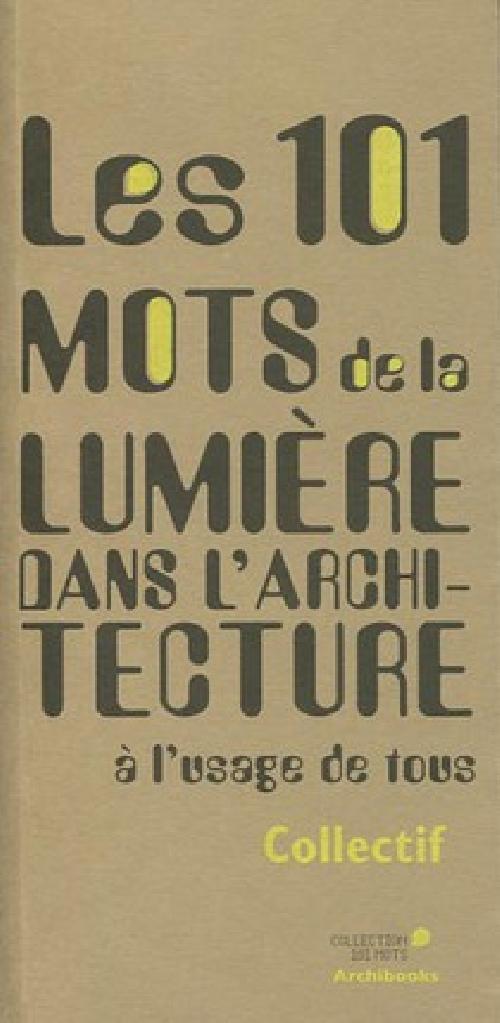 Les 101 mots de la lumière dans l'architecture à l'usage de tous