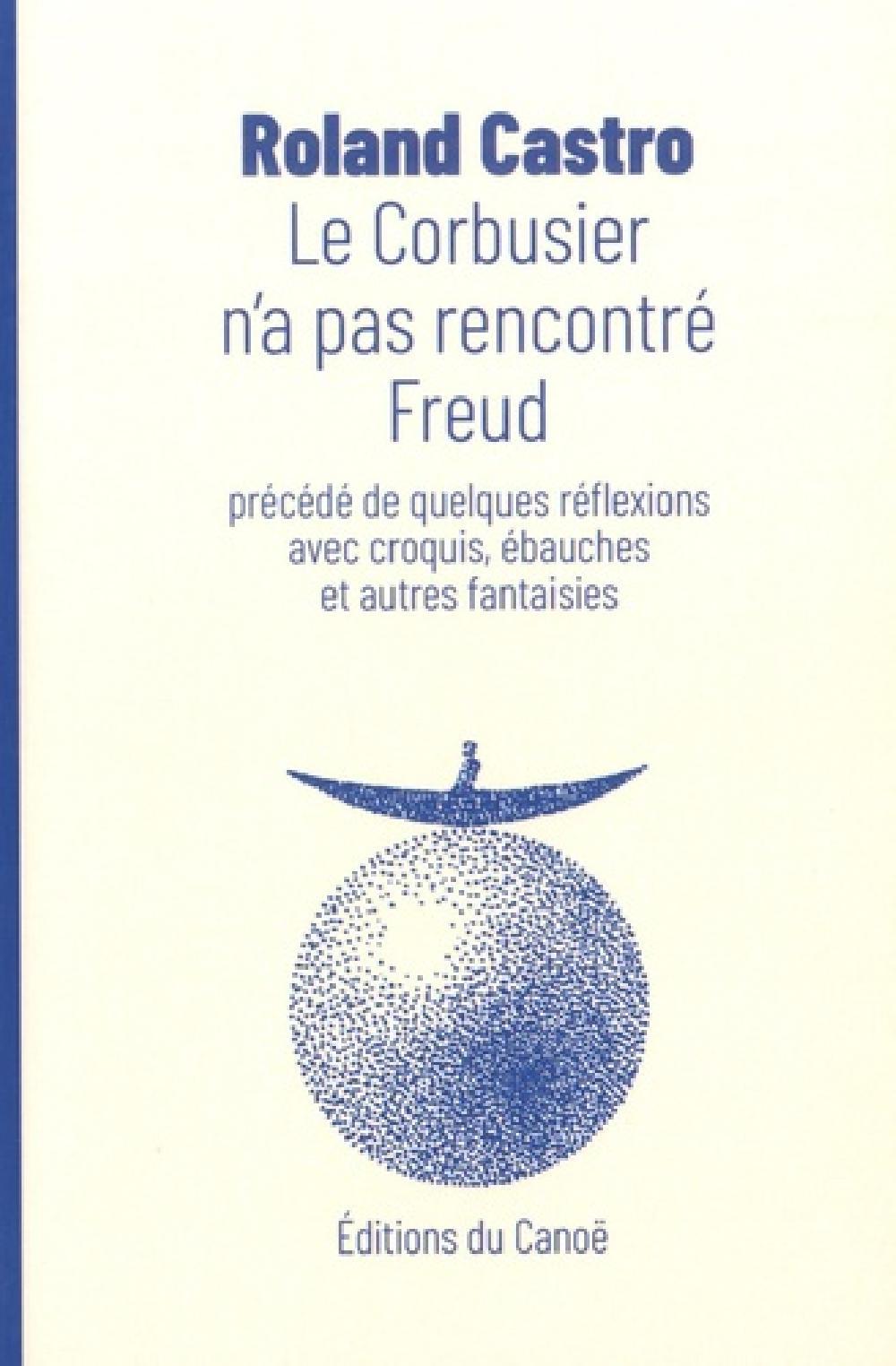Le Corbusier n'a pas rencontré Freud
