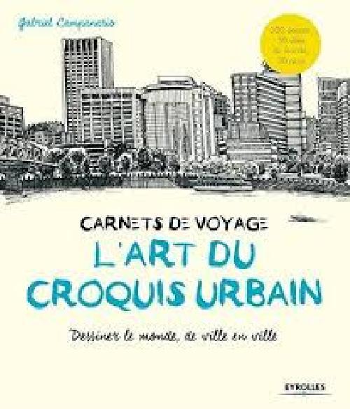 L'art du croquis urbain - Carnets de voyage, dessiner le monde, de ville en ville