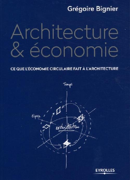 Architecture & économie - Ce que l'économie circulaire fait à l'architecture