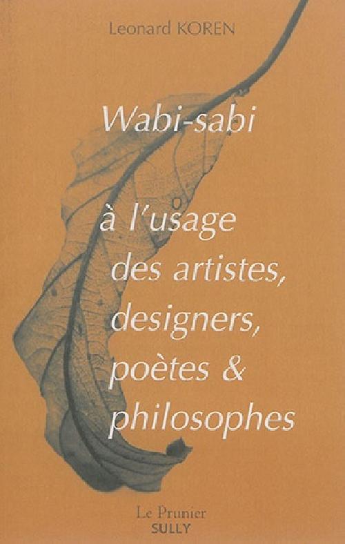 Wabi-sabi à l'usage des artistes, designers, poètes & philosophes