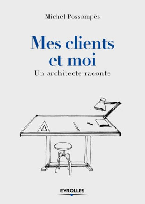 Mes clients et moi. Un architecte raconte