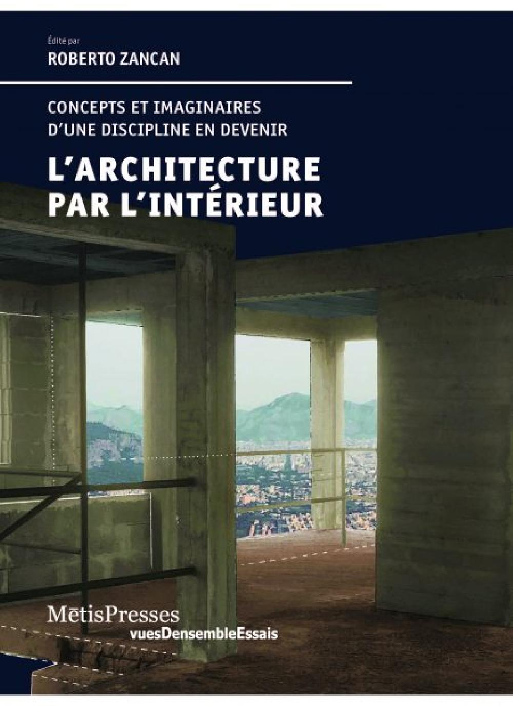 L'architecture par l'intérieur - Concepts et imaginaires d'une discipline en devenir