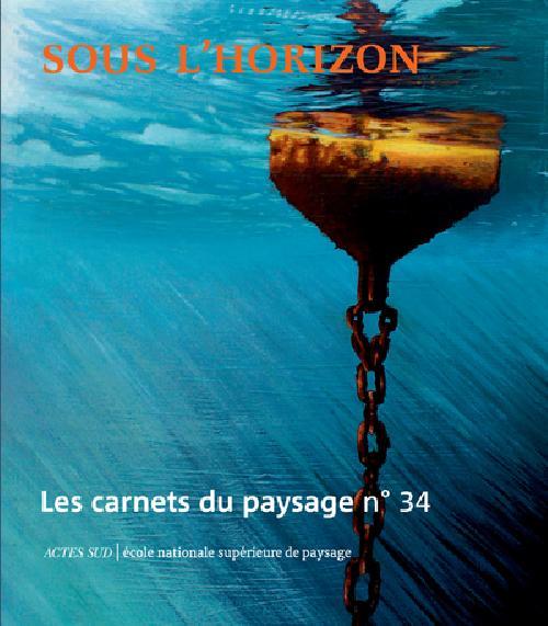 Les carnets du paysage n°34 Sous l'horizon