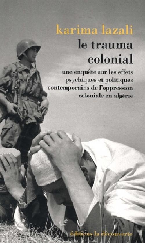 Le trauma colonial - Une enquête sur les effets psychiques et politiques contemporains de l'oppressi