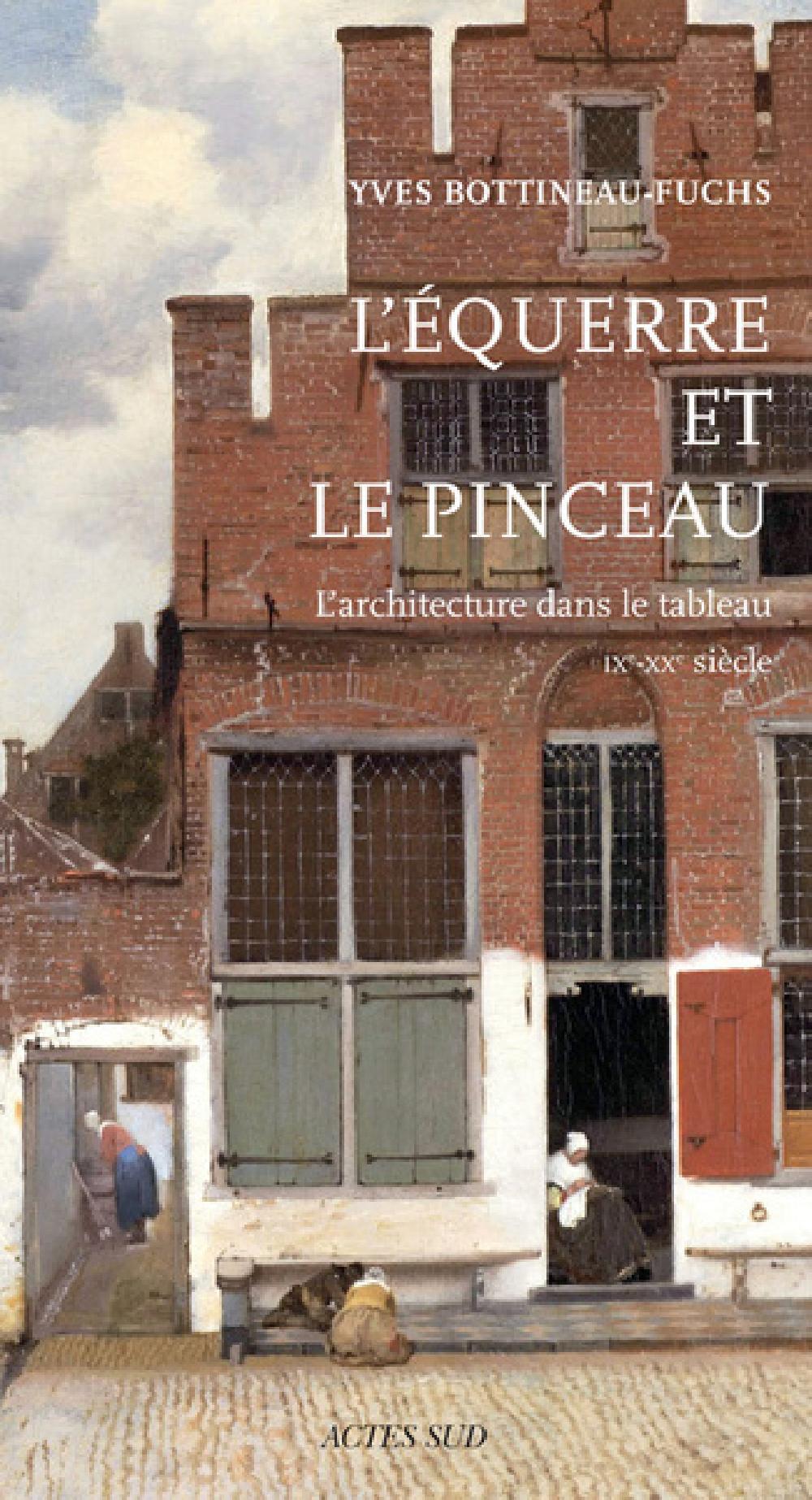 L'équerre et le pinceau - L'architecture dans le tableau IXe-XXe siècle