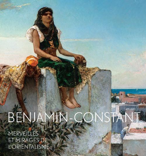 Benjamin Constant. Merveilles et mirages de l'orientalisme