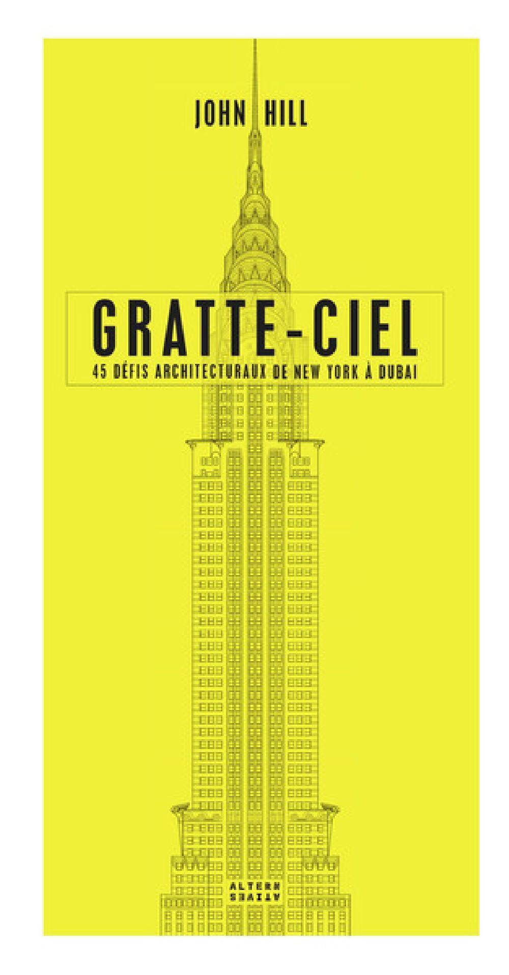 Gratte-ciel - 45 défis architecturaux de New York à Dubaï