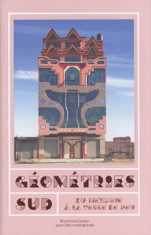 Géométries Sud - Du Mexique à la Terre de Feu