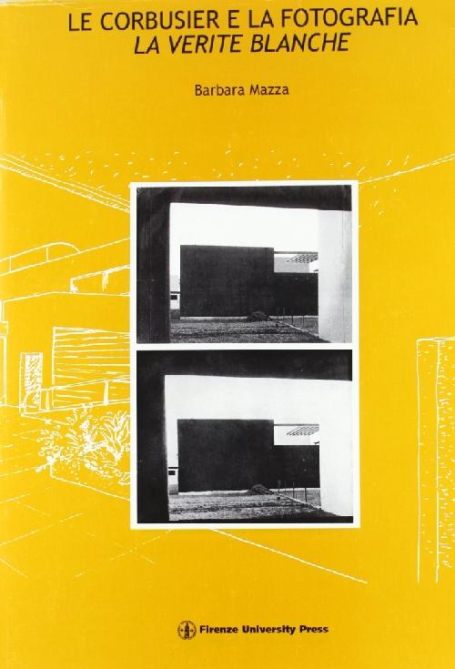 Le Corbusier e la fotografia - La vérité blanche