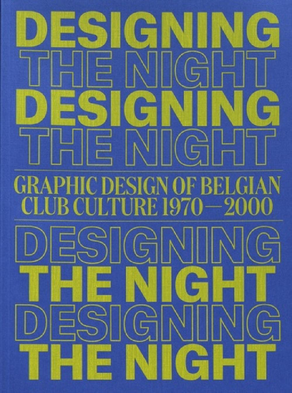Designing the Night - Graphic Design of Belgian Club Culture 1970-2000