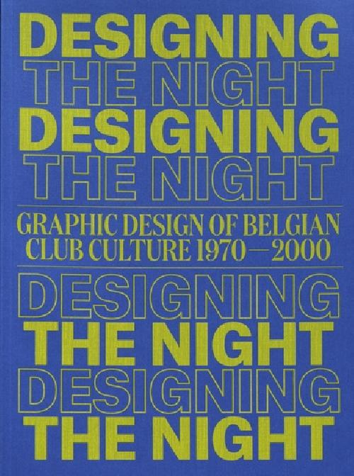 Designing the Night - Graphic Design of Belgian Club Culture 1970-2000