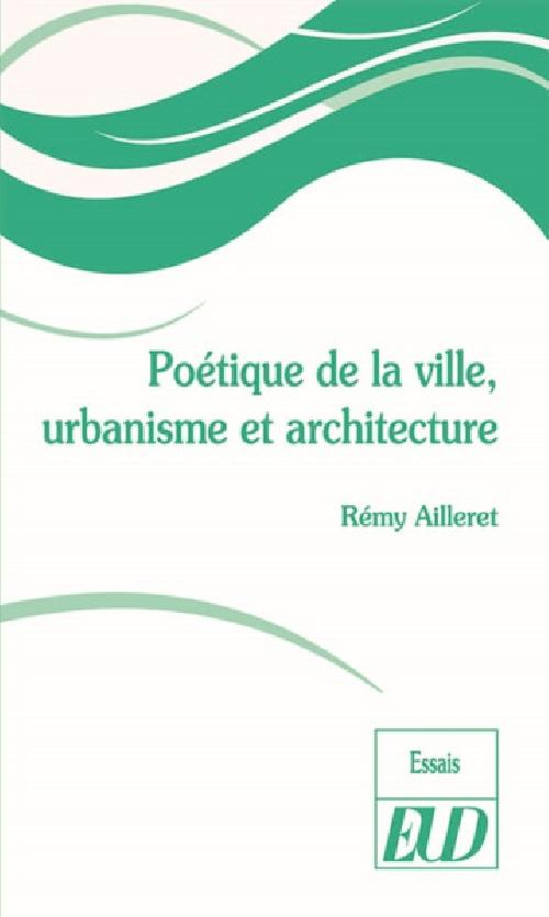 Poétique de la ville, urbanisme et architecture