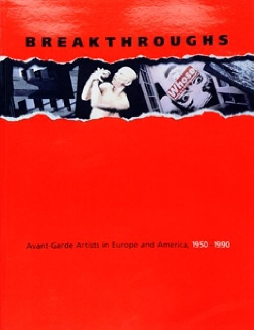 Breakthroughs: Avant-garde Artists in Europe and America, 1950-1990