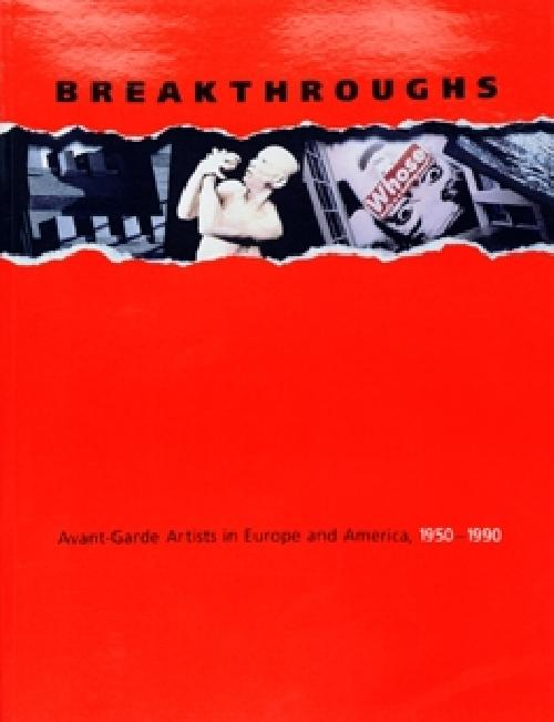 Breakthroughs: Avant-garde Artists in Europe and America, 1950-1990