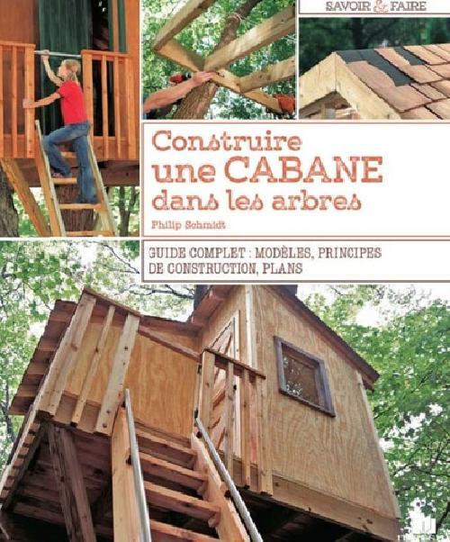 Construire une cabane dans les arbres - Guide complet : modèles, principes de construction, plans