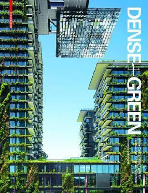 Dense + Green : Innovative Building Types for Sustainable Urban Architecture