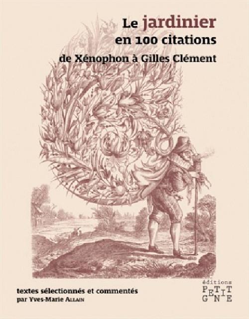 Le jardinier en 100 citations - De Xénophon à Gilles Clément