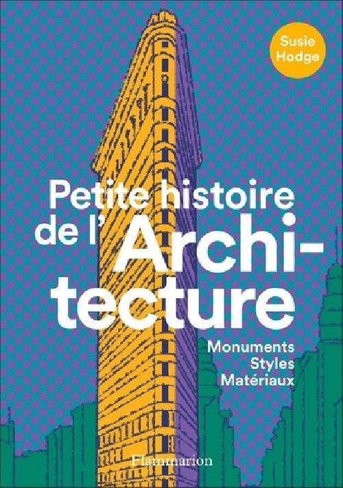 Petite histoire de l'architecture - Monuments, styles, matériaux
