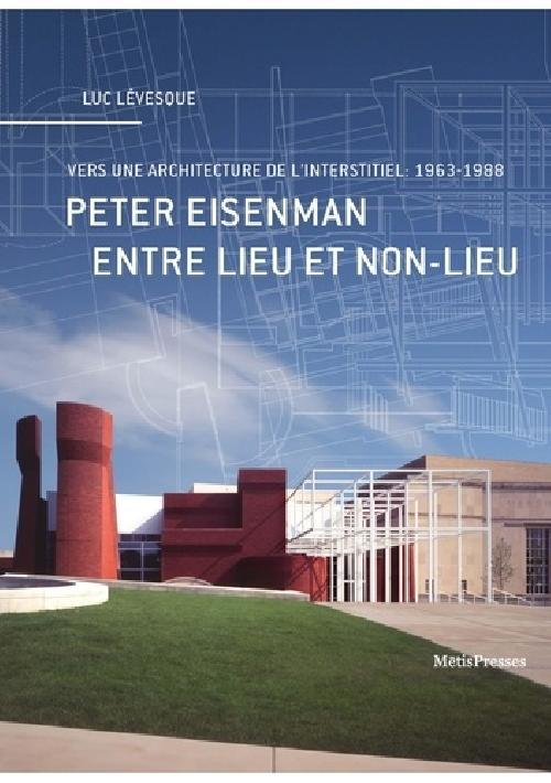 Peter Eisenman entre lieu et non-lieu - Vers une architecture de l'interstitiel : 1963-1988
