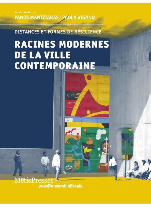 Racines modernes de la ville contemporaine - Distances et formes de résilience