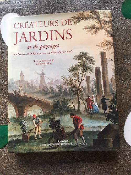 Créateurs de jardins et de paysages en France de la Renaissance au début du XIXe siècle T1