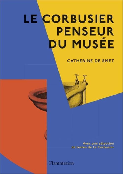 Le Corbusier, penseur du musée ( Avec une sélection de textes de Le Corbusier )
