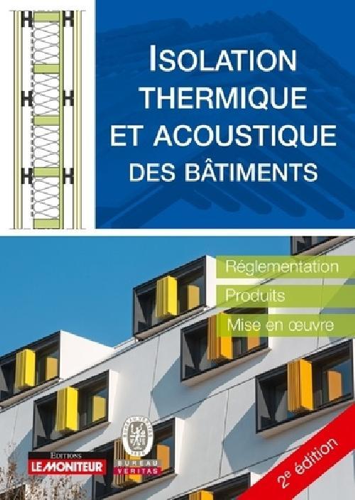 Isolation thermique et acoustique des bâtiments - Réglementation, produits, mise en oeuvre