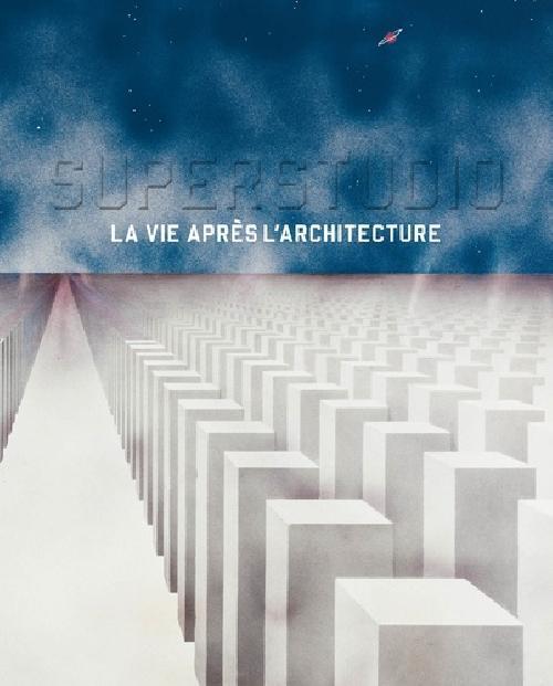 Superstudio - La vie après l'architecture